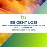 ES GEHT LOS! Wahlen an der TU Dortmund ab heute