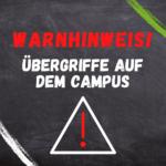 Warnhinweis: Übergriffige Vorfälle auf demCampus